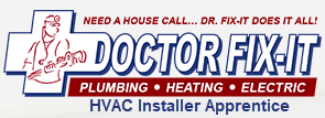 Doctor Fix It Plumbing Heating and Electric HVAC Installer Apprentice